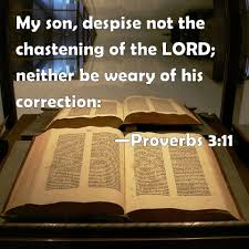 My son, despise not the chastening of the Lord